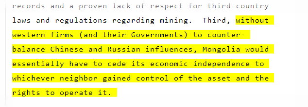 """…without western firms (and their Governments) to counter-balance Chinese and Russian influences, Mongolia would essentially have to cede its economic independence to whichever neighbor gained control of the asset and the rights to operate it."" (February 2008)"